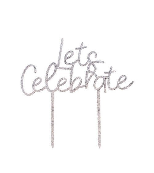 "Cake Topper aus Acryl ""Lets Celebrate"" - glitter silber"